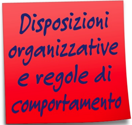 Disposizioni organizzative e regole di comportamento finalizzate a disciplinare lo svolgimento delle attività didattiche ed amministrative.